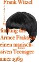 [Frank Witzel: Die Erfindung der RAF durch einen manisch depressiven Teenager im Sommer 1969]