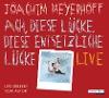 [Joachim Meyerhoff: Ach, diese Lücke, diese entsetzliche Lücke. Live]