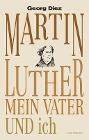 [Georg Diez: Martin Luther, mein Vater und ich]
