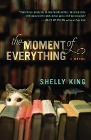 [Shelly King: The Moment of Everything]