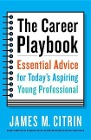 [James M. Citrin: The Career Playbook: Essential Advice for Today's Aspiring Young Professional]