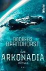[Andreas Brandhorst: Das Arkonadia-Rätsel]