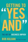 """[Bob Kulhan: Getting to """"Yes And"""": The Art of Business Improv]"""