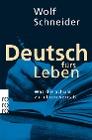 [Wolf Schneider: Deutsch fürs Leben]