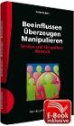 [Heinz Ryborz: Beeinflussen - Überzeugen - Manipulieren inkl. E-Book]