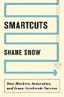 [Shane Snow: Smartcuts]
