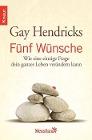 [Gay Hendricks: Fünf Wünsche]