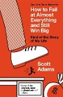 [Scott Adams: How to Fail at Almost Everything and Still Win Big: Kind of the Story of My Life]