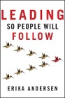 [Erika Andersen: Leading So People Will Follow]