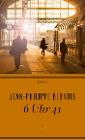 [Jean-Philippe Blondel: 6 Uhr 41]
